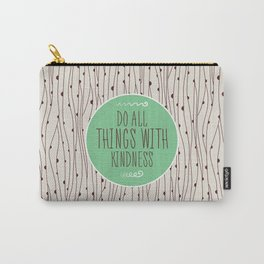 Do All Things with Kindness   Carry-All Pouch