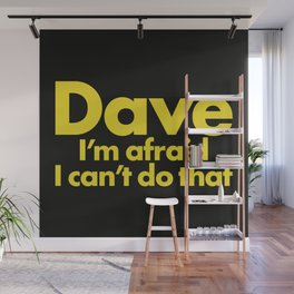 Dave I'm afraid I can't do that Wall Mural