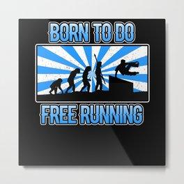 Born to do Free Running Parkour City Jumper Ninja Metal Print