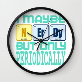 """""""I Maybe Nerdy But Only Periodically"""" tee deign for all the science geeks out there! Go get it now!  Wall Clock"""