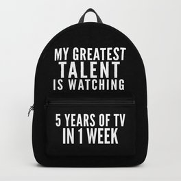 MY GREATEST TALENT IS WATCHING 5 YEARS OF TV IN 1 WEEK (Black & White) Backpack