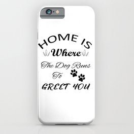 Home Is Where The Dog Runs To Greet You iPhone Case