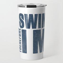 I Swim Therefore I'm Travel Mug