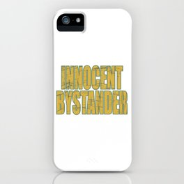 """Makes a great gift for your family and friends! Creative tee with text """"Innocent Bystander""""!  iPhone Case"""