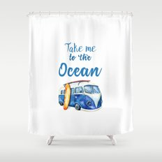 Take me to the Ocean // Summer quote with van and surfboard Shower Curtain