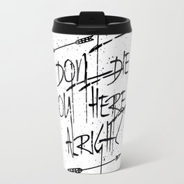 don´t die out there Travel Mug