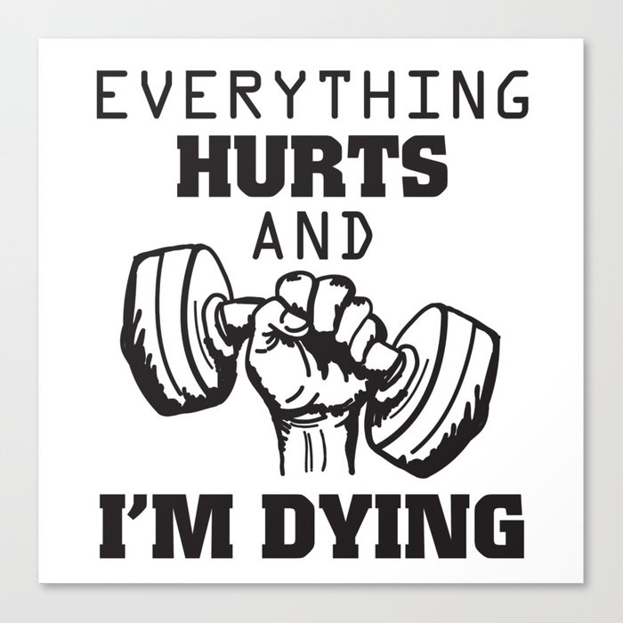 Workout And Gym Motivation Quote Everything Hurts And I M Dying Canvas Print By Uramina