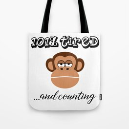 101% Tired And Counting Tote Bag