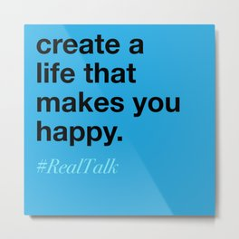 create a life that makes you happy. Metal Print