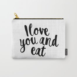 I love you and eat Carry-All Pouch