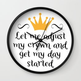Let me adjust my crown and get my day started Wall Clock