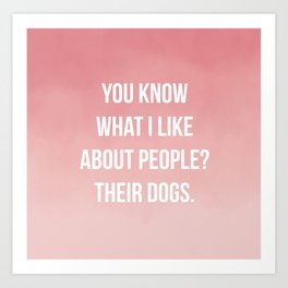 """""""You know what I like about people? Their Dogs"""" Watercolor type Art Print"""