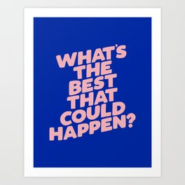 Whats The Best That Could Happen Art Print