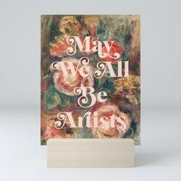 May We All Be Artists Mini Art Print