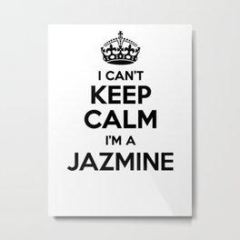 I cant keep calm I am a JAZMINE Metal Print