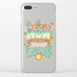 Your now is not your forever Clear iPhone Case
