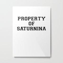 Property of SATURNINA Metal Print