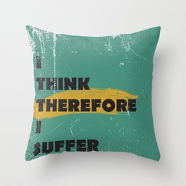 I think therefore I suffer (grunge) Throw Pillow