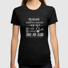 Yes I Do Have A Beautiful Daughter I Also Have A Gun, Shovel, And Alibi Distressed T-shirt