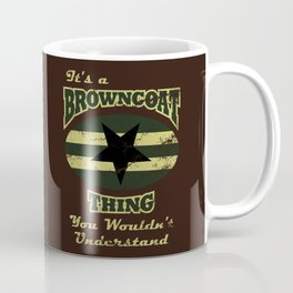 It's  Browncoat Thing... Coffee Mug