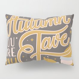 Autumn, you are my fave 004 Pillow Sham