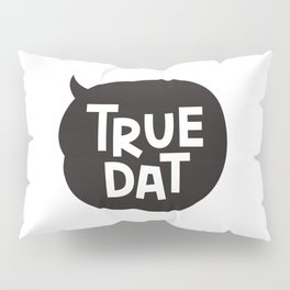 True Dat Pillow Sham