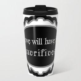 love will have its sacrifices Travel Mug