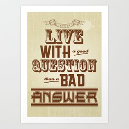 Live with a good Question Art Print