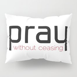 Christian,Bible verse,pray without ceasing Pillow Sham