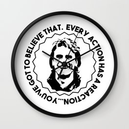 "MacGyver said: ""'Every action has a reaction'...you've got to believe that."" Wall Clock"