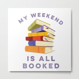 My Weekend Is All Booked Metal Print