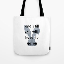 And Still You Will Have To Go On Tote Bag
