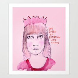 The queen of everything and nothing Art Print