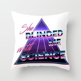 She Blinded Me With Science! Throw Pillow