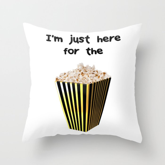 Im just here for the popcorn Throw Pillow