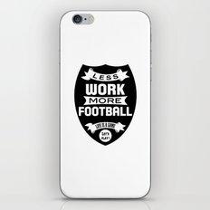 Less work more football iPhone & iPod Skin