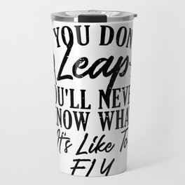 Gymnastics If You Don't Leap Never Knows What It Feels Like to Fly Gymnasts Travel Mug