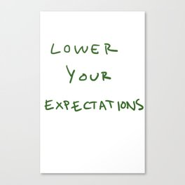 Lower your expectations Canvas Print