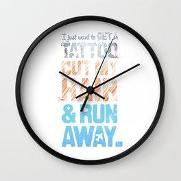 Get a tattoo, cut your hair, & run away Wall Clock