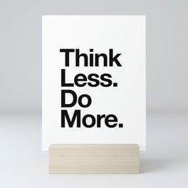 Think Less Do More inspirational wall art black and white typography poster design home decor Mini Art Print