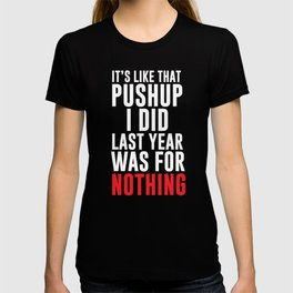 Its Like that Push Up from Last Year was for Nothing T-shirt T-shirt