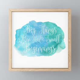 Big Things Often Have Small Beginnings Framed Mini Art Print
