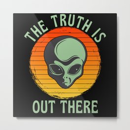 The Truth Is Out There  Grey Alien UFO Metal Print