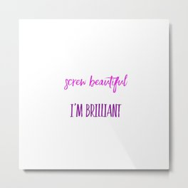 Screw beautiful Metal Print