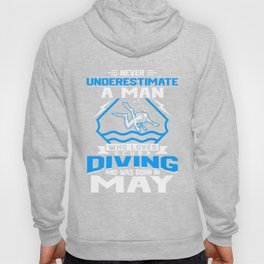 Never Underestimate A Man Who Loves Scuba Diving And Was Born In May Hoody