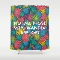 not all those who wander are lost Shower Curtains featuring Not all those who wander are lost by Attitude Creative