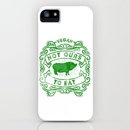Not Ours To Eat Vegan Statement iPhone Case