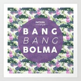 BANG BANG BOLMA Art Print