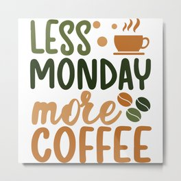 Less monday more coffee  quote gift Metal Print