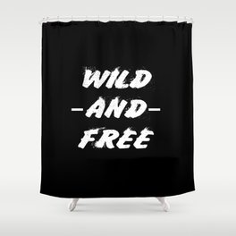 wild and free quote Shower Curtain